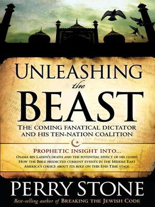 Unleashing the Beast: The Coming Fanatical Dictator and His Ten-Nation Coalition