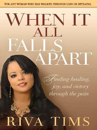 When It All Falls Apart: Find Healing, Joy and Victory through the Pain