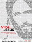 Viral Jesus: Recovering the Contagious Power of the Gospel