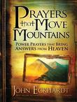 Prayers that Move Mountains: Powerful Prayers that Bring Answers from Heaven