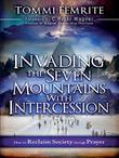 Invading the Seven Mountains With Intercession: How to Reclaim Society Through Prayer