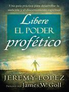Libere el poder profetico: Una guia practica para desarrollar la audicion y el discernimiento espiritual