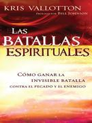 Las Batallas Espirituales: Como ganar la invisible batalla contra el pecado y el enemigo