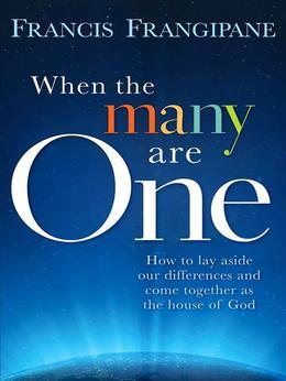 When The Many Are One: How to Lay Aside our Differences and Come Together as the House of God