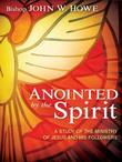 Anointed By the Spirit: A Study of Jesus and His Followers