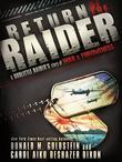 Return of the Raider: A Doolittle Raider's Story of War &amp; Forgiveness