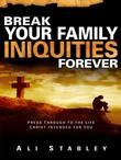 Break Your Family Iniquities: Press Through to the Life Christ Intended for You