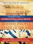 Foundations of the International Legal Rights of the Jewish People and the State of Israel: Implications for a New Palestinian State