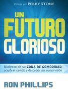 Un futuro glorioso: Muevase de su zona de comodidad, acepte el cambio y descubra una nueva vision