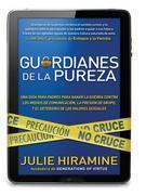 Guardianes de la pureza: Una guia para padres para ganar la guerra contra los medios de comunicacion, la presion de grupo, y
