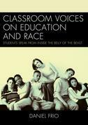 Classroom Voices on Education and Race: Students Speak From Inside the Belly of the Beast