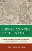 Europe and the Eastern Other: Comparative Perspectives on Politics, Religion and Culture before the Enlightenment