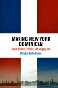 Making New York Dominican: Small Business, Politics, and Everyday Life