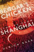 Beggar's Chicken: Stories from Shanghai
