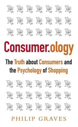 Consumerology PB: The Truth about Consumers and the Psychology of Shopping