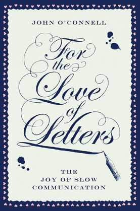 For the Love of Letters: The Joy of Slow Communication