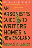 An Arsonist's Guide to Writers' Homes in New England: A Novel