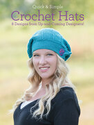 Quick and Simple Crochet Hats: 8 Designs from Up-and-Coming Designers!