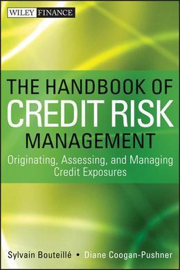 The Handbook of Credit Risk Management: Originating, Assessing, and Managing Credit Exposures