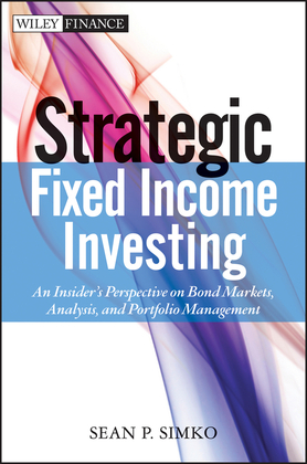 Strategic Fixed Income Investing: An Insider's Perspective on Bond Markets, Analysis, and Portfolio Management