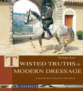 Twisted Truths of Modern Dressage: A Search for a Classical Alternative