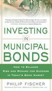 INVESTING IN MUNICIPAL BONDS:  How to Balance Risk and Reward for Success in Today's Bond Market: How to Balance Risk and Reward for Success in Today'