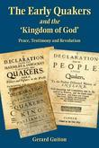 The Early Quakers and the 'Kingdom of God': Peace, Testimony and Revolution