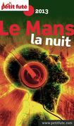 Le Mans la nuit 2013 Petit Futé (avec avis des lecteurs)