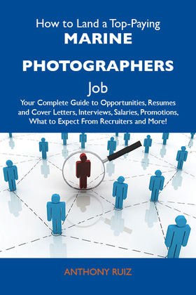 How to Land a Top-Paying Marine photographers Job: Your Complete Guide to Opportunities, Resumes and Cover Letters, Interviews, Salaries, Promotions,