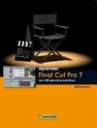 Aprender Final Cut Pro 7 con 100 ejercicios prácticos