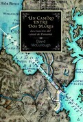David McCullough - Un camino entre dos mares. La creación del Canal de Panamá