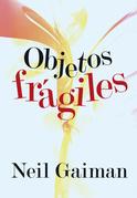 Neil Gaiman - Objetos frágiles