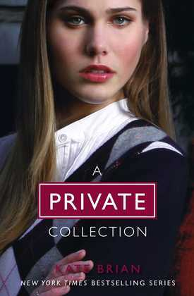Kate Brian - The Complete Private Collection: Private; Invitation Only; Untouchable; Confessions; Inner Circle; Legacy; Ambition; Revelation; Last Christmas; Parad