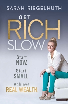 Get Rich Slow: Start Now, Start Small to Achieve Real Wealth