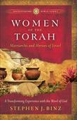 Women of the Torah: Matriarchs and Heroes of Israel