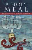 A Holy Meal: The Lord's Supper in the Life of the Church
