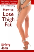 How to Lose Thigh Fat: Everything You Need to Know to Have a Slim and Sexy Leg