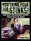 You Think Your Job Stinks!: Take Heart, Beleaguered Worker, Things Could Be Worse