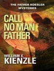 Call No Man Father: The Father Koesler Mysteries: Book 17