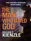 The Man Who Loved God: The Father Koesler Mysteries: Book 19