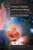 Embryos, Galaxies, and Sentient Beings: How the Universe Makes Life