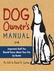 Dog Owner's Manual: Important Stuff You Should Know About Your Pet, by Buster