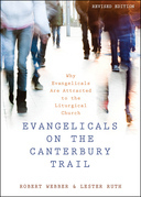 Evangelicals on the Canterbury Trail: Why Evangelicals Are Attracted to the Liturgical Church - Revised Edition