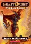 Beast Quest #13: The Dark Realm: Torgor the Minotaur: Torgor the Minotaur