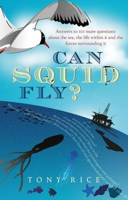 Can Squid Fly?: Answers to a Host of Fascinating Questions about the Sea and Sea Life