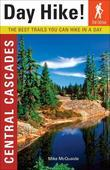 Day Hike! Central Cascades, 2nd Edition: The Best Trails You Can Hike In a Day