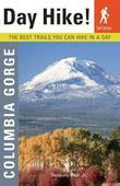 Day Hike Columbia Gorge, 2nd Edition: The Best Trails You Can Hike in a Day