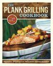 The Plank Grilling Cookbook: Infuse Food with More Flavor Using Wood Planks