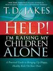 Help I'm Raising My Children Alone: A guide for single parents and those who sometimes feel they are single