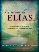 La Mision De Elias: Un llamado a todos los profetas e intercesores